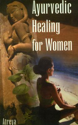 Ayurvedic Healing for Women By Atreya