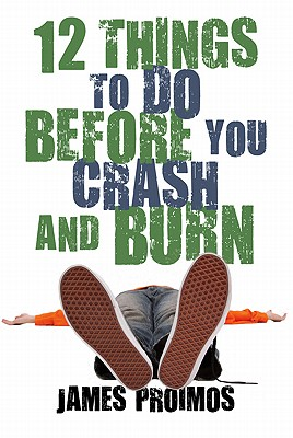 12 Things to Do Before You Crash and Burn By Proimos, James